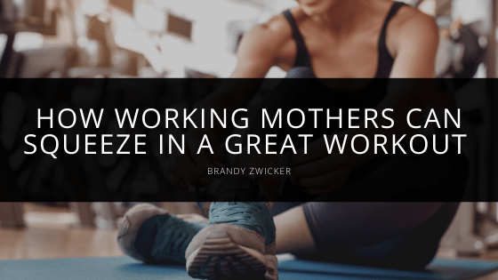 Brandy Zwicker - How Working Mothers Can Squeeze in a Great Workout