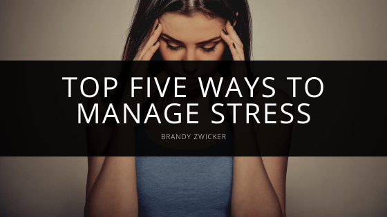Brandy Zwicker - Top Five Ways to Manage Stress